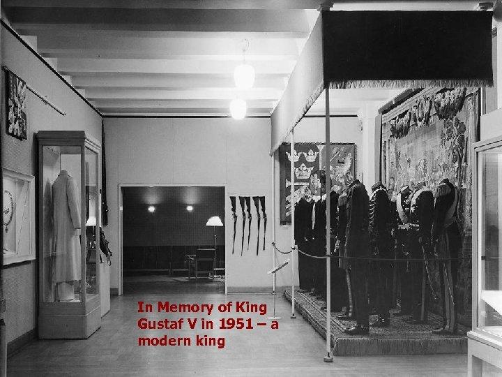 n The Wardrobe of King Gustaf In Memory of King Gustaf V in 1951