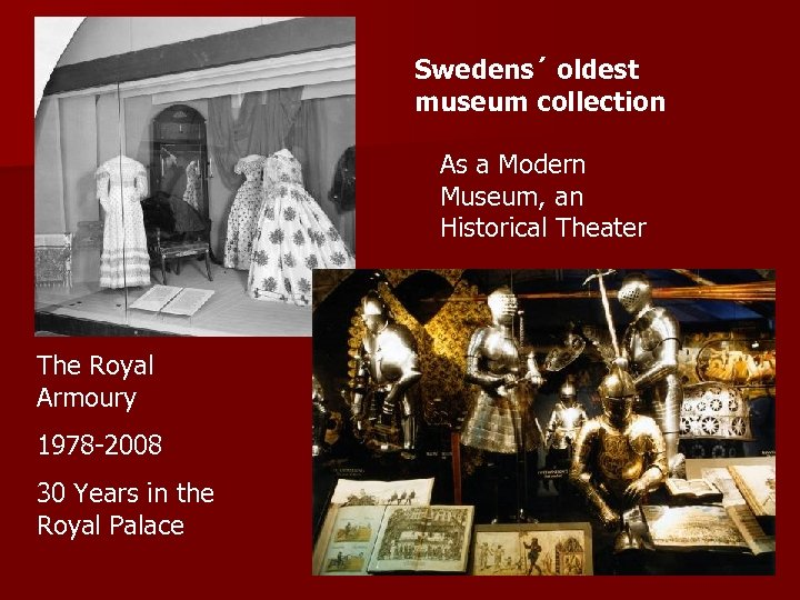 Swedens´ oldest museum collection As a Modern Museum, an Historical Theater The Royal Armoury