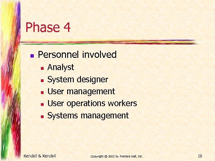 Phase 4 n Personnel involved n n n Analyst System designer User management User