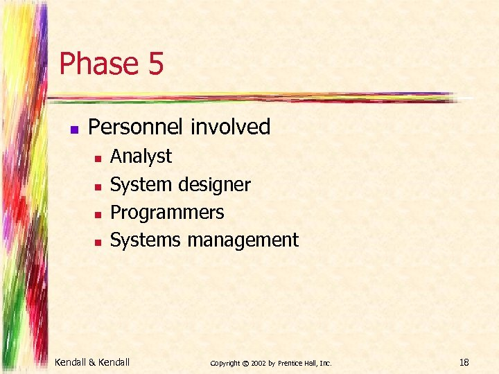 Phase 5 n Personnel involved n n Analyst System designer Programmers Systems management Kendall