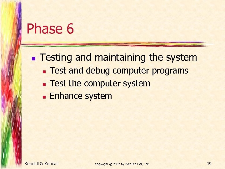 Phase 6 n Testing and maintaining the system n n n Test and debug