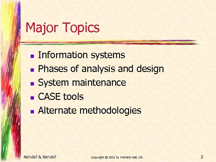 Major Topics n n n Information systems Phases of analysis and design System maintenance