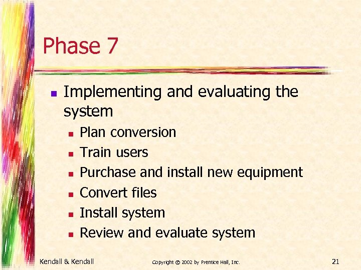 Phase 7 n Implementing and evaluating the system n n n Plan conversion Train