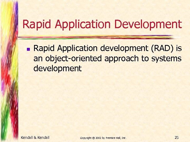 Rapid Application Development n Rapid Application development (RAD) is an object-oriented approach to systems