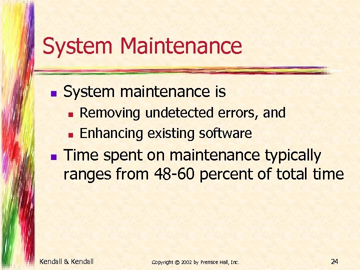 System Maintenance n System maintenance is n n n Removing undetected errors, and Enhancing