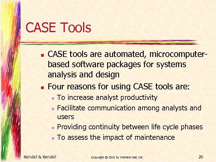 CASE Tools n n CASE tools are automated, microcomputerbased software packages for systems analysis