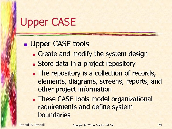 Upper CASE n Upper CASE tools n n Create and modify the system design