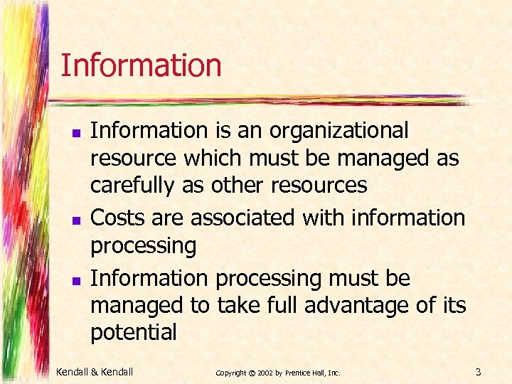Information n Information is an organizational resource which must be managed as carefully as