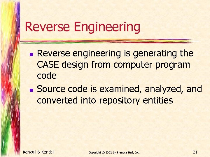 Reverse Engineering n n Reverse engineering is generating the CASE design from computer program
