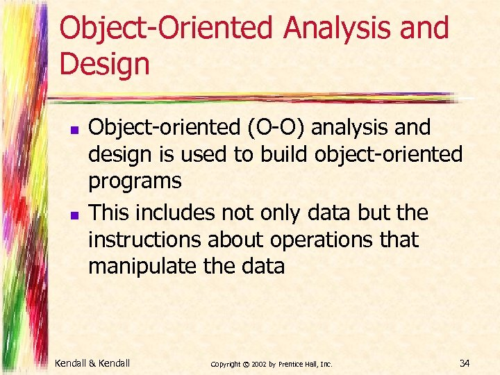Object-Oriented Analysis and Design n n Object-oriented (O-O) analysis and design is used to