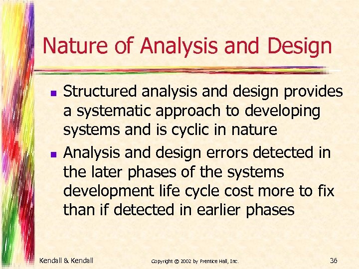 Nature of Analysis and Design n n Structured analysis and design provides a systematic