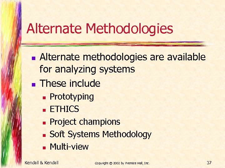 Alternate Methodologies n n Alternate methodologies are available for analyzing systems These include n