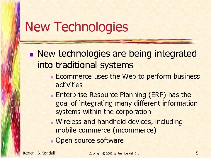 New Technologies n New technologies are being integrated into traditional systems n n Kendall