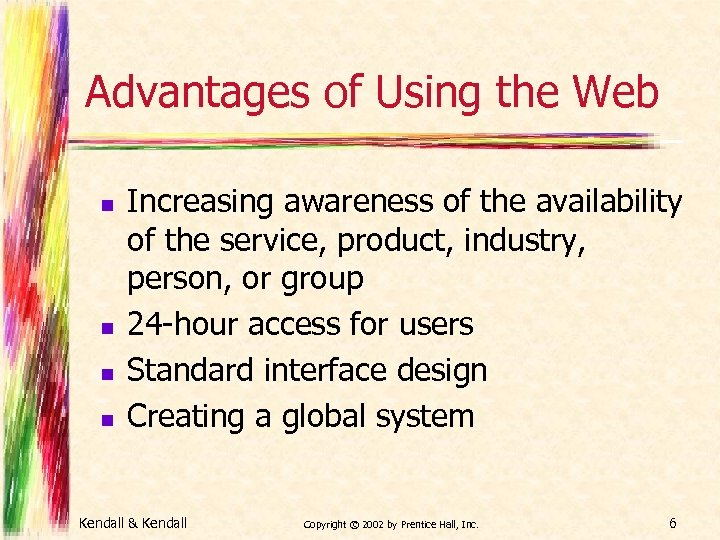 Advantages of Using the Web n n Increasing awareness of the availability of the