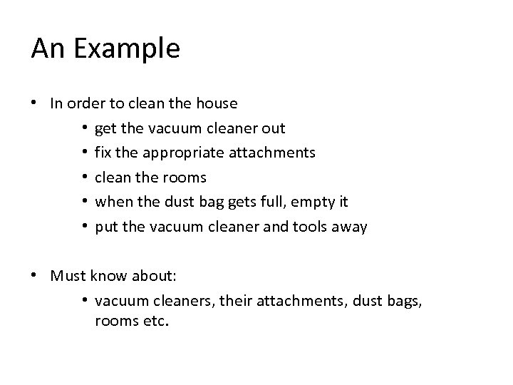 An Example • In order to clean the house • get the vacuum cleaner
