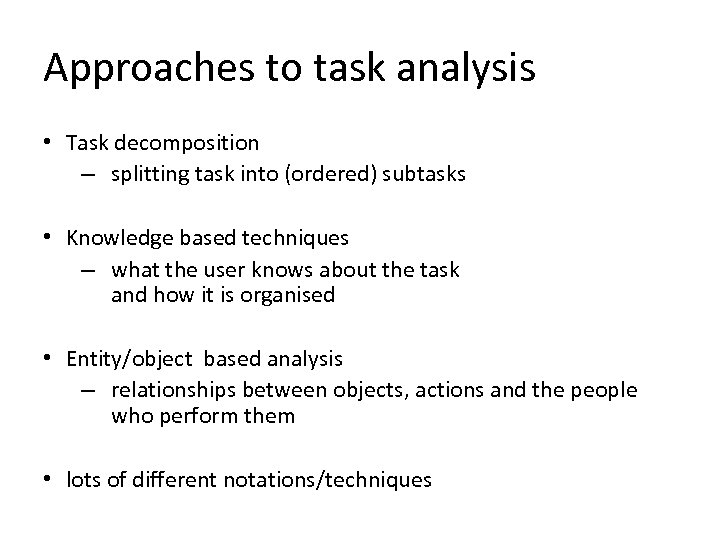 Approaches to task analysis • Task decomposition – splitting task into (ordered) subtasks •