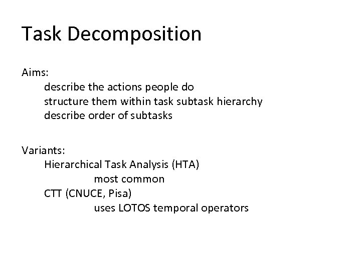 Task Decomposition Aims: describe the actions people do structure them within task subtask hierarchy