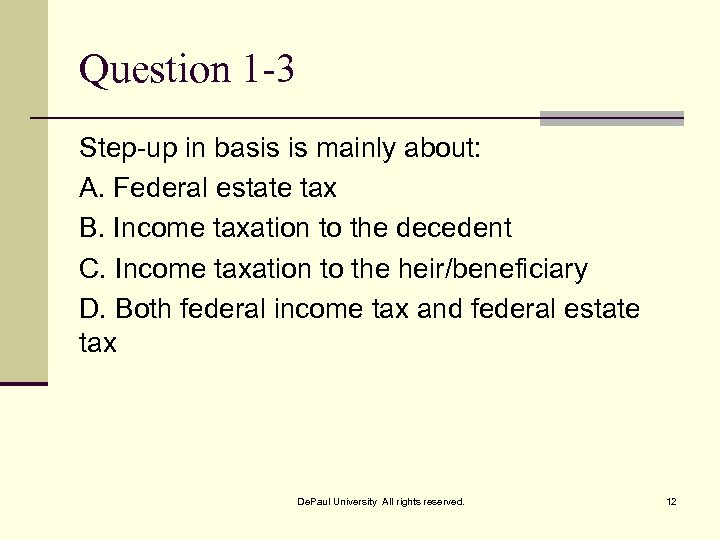 Question 1 -3 Step-up in basis is mainly about: A. Federal estate tax B.