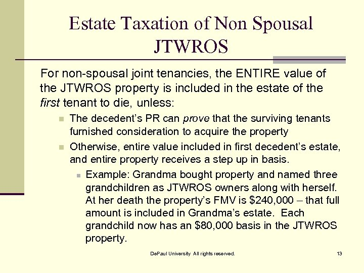 Estate Taxation of Non Spousal JTWROS For non-spousal joint tenancies, the ENTIRE value of
