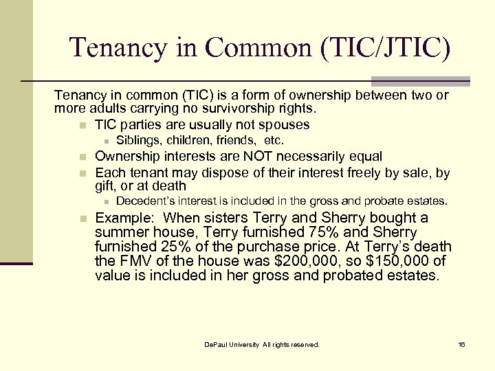 Tenancy in Common (TIC/JTIC) Tenancy in common (TIC) is a form of ownership between