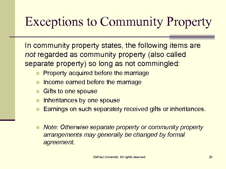 Exceptions to Community Property In community property states, the following items are not regarded