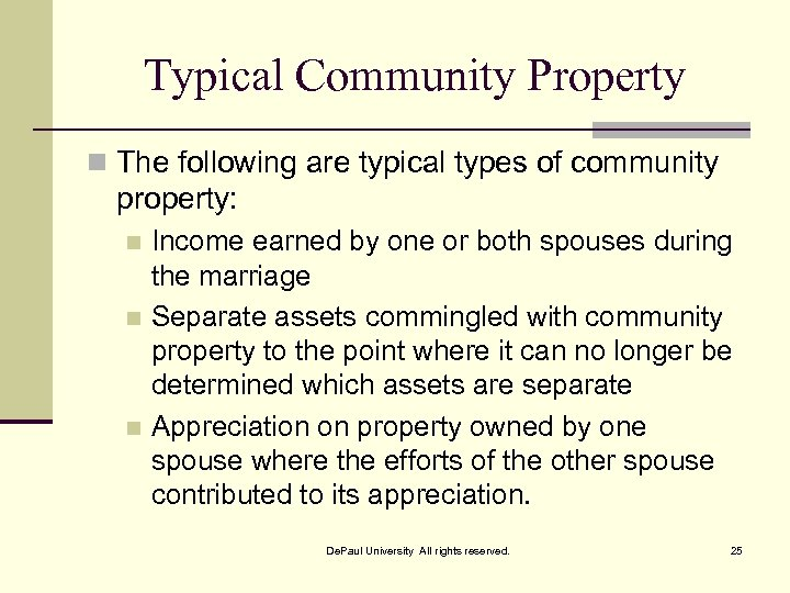 Typical Community Property n The following are typical types of community property: Income earned