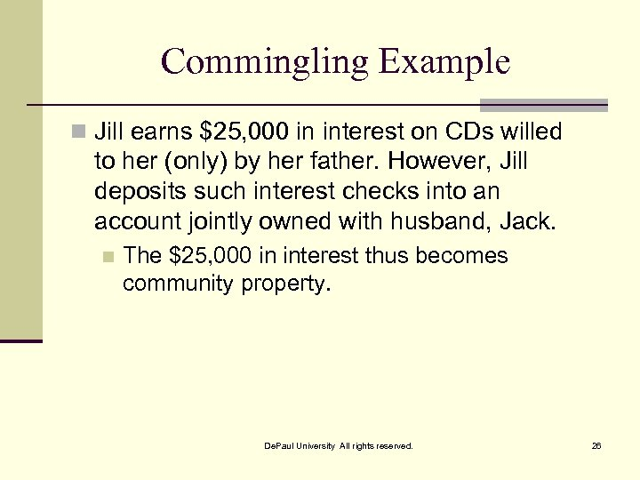 Commingling Example n Jill earns $25, 000 in interest on CDs willed to her