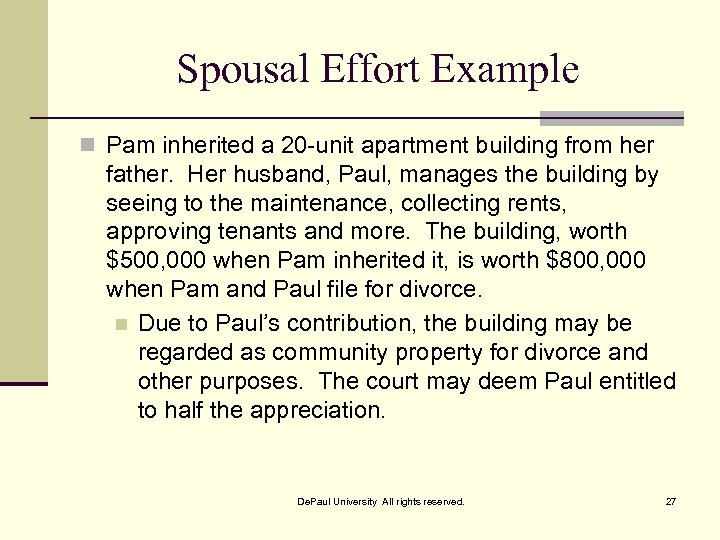 Spousal Effort Example n Pam inherited a 20 -unit apartment building from her father.
