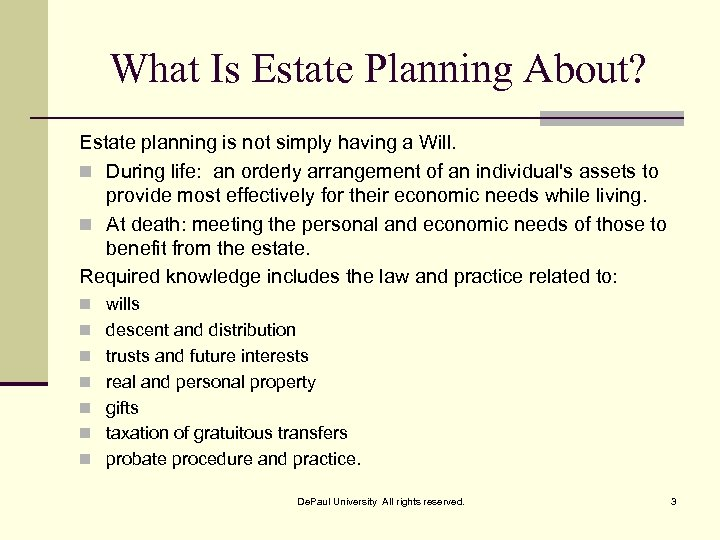 What Is Estate Planning About? Estate planning is not simply having a Will. n