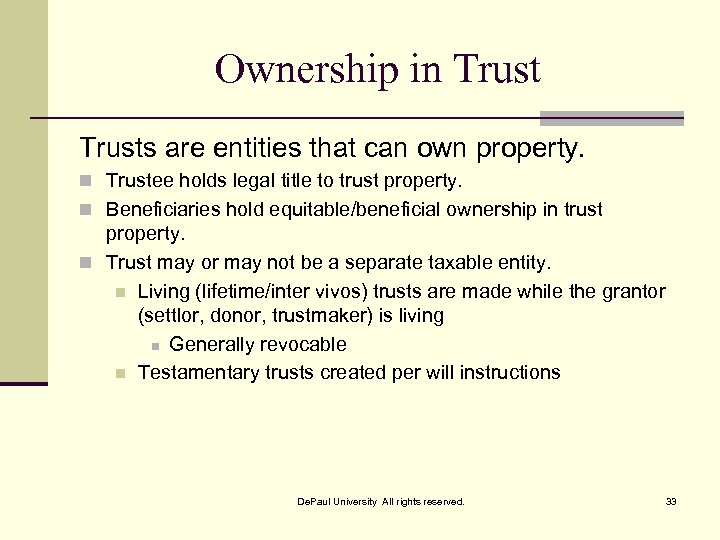 Ownership in Trusts are entities that can own property. n Trustee holds legal title