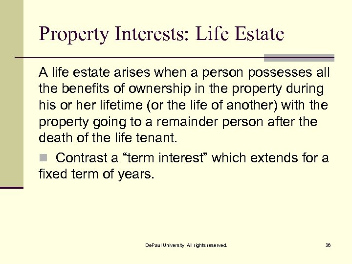 Property Interests: Life Estate A life estate arises when a person possesses all the