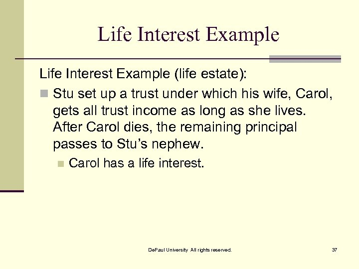Life Interest Example (life estate): n Stu set up a trust under which his