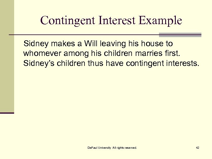 Contingent Interest Example Sidney makes a Will leaving his house to whomever among his