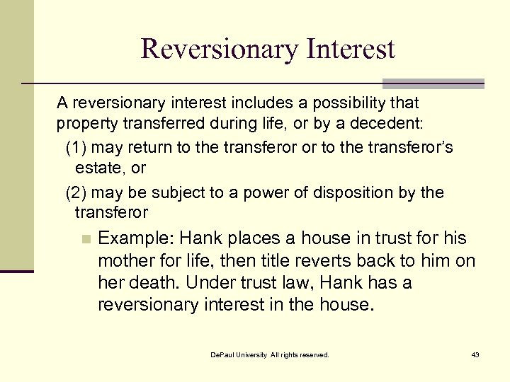 Reversionary Interest A reversionary interest includes a possibility that property transferred during life, or