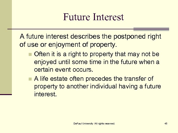 Future Interest A future interest describes the postponed right of use or enjoyment of