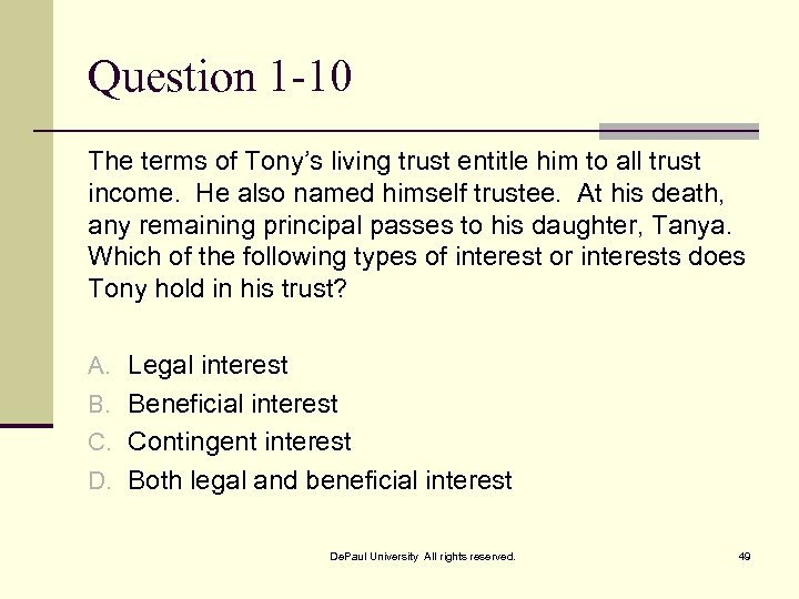 Question 1 -10 The terms of Tony's living trust entitle him to all trust