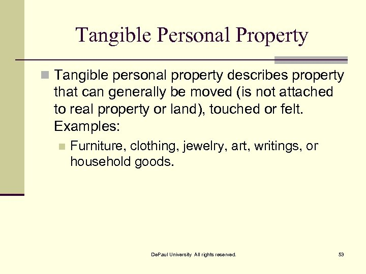 Tangible Personal Property n Tangible personal property describes property that can generally be moved