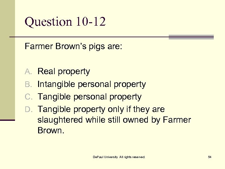 Question 10 -12 Farmer Brown's pigs are: A. Real property B. Intangible personal property
