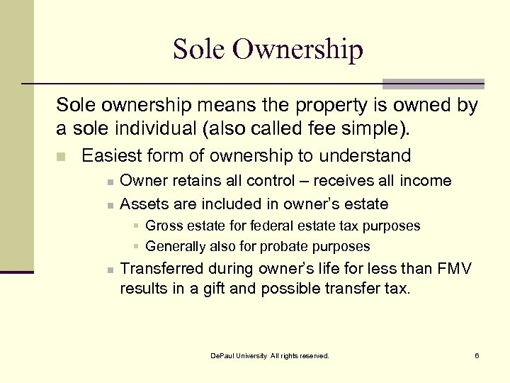 Sole Ownership Sole ownership means the property is owned by a sole individual (also