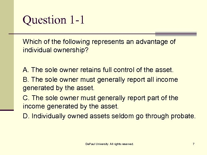 Question 1 -1 Which of the following represents an advantage of individual ownership? A.