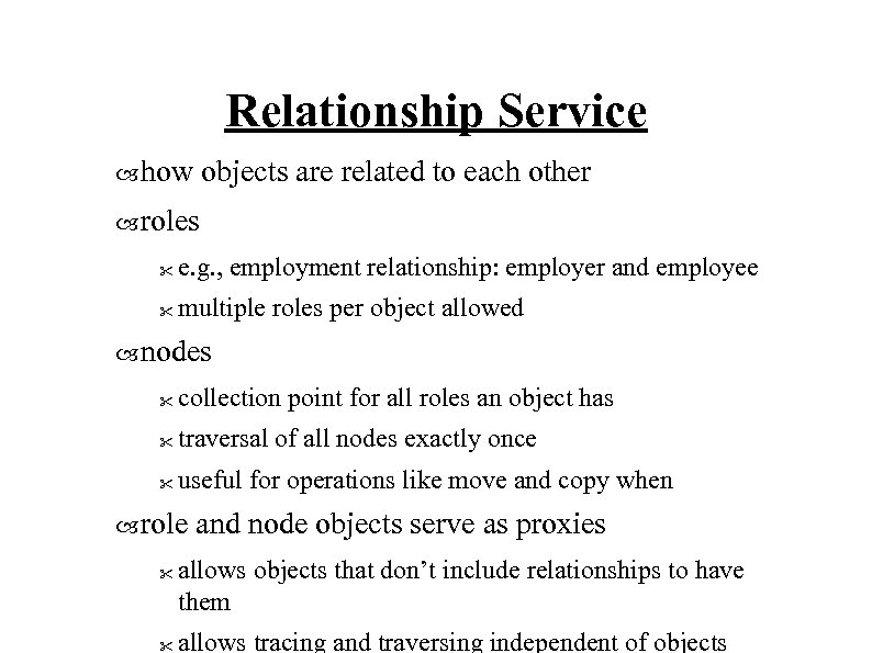Relationship Service how objects are related to each other roles