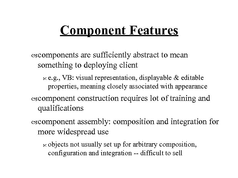 Component Features components are sufficiently abstract to mean something to deploying client