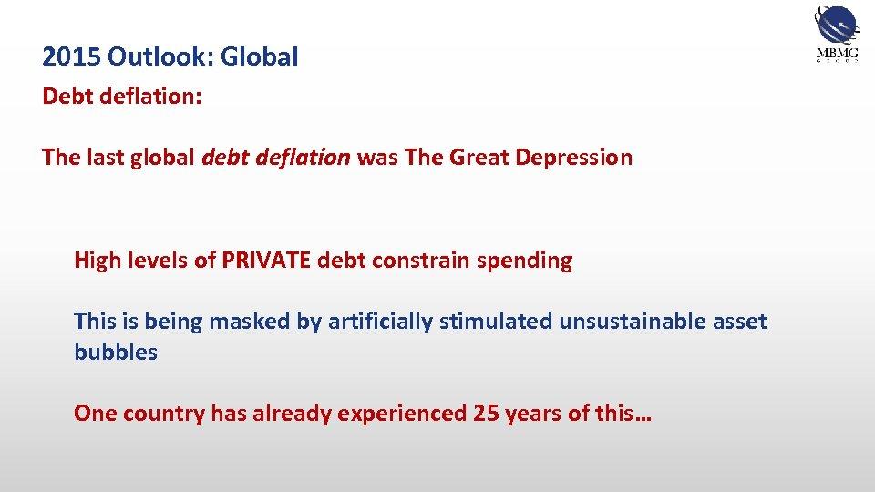 2015 Outlook: Global Debt deflation: The last global debt deflation was The Great Depression