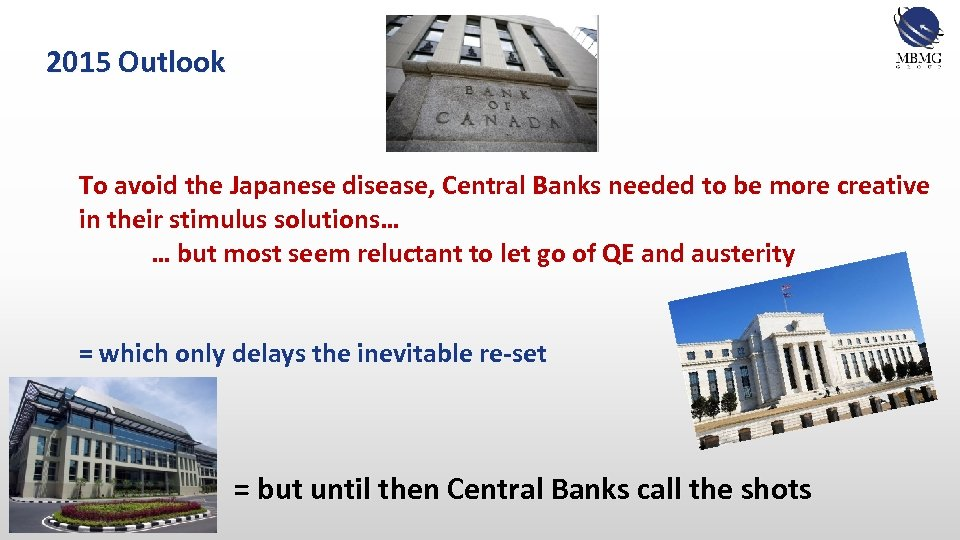 2015 Outlook To avoid the Japanese disease, Central Banks needed to be more creative