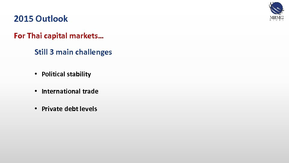 2015 Outlook For Thai capital markets… Still 3 main challenges • Political stability •