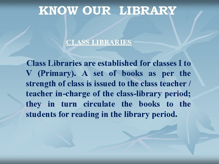 KNOW OUR LIBRARY CLASS LIBRARIES Class Libraries are established for classes I to V