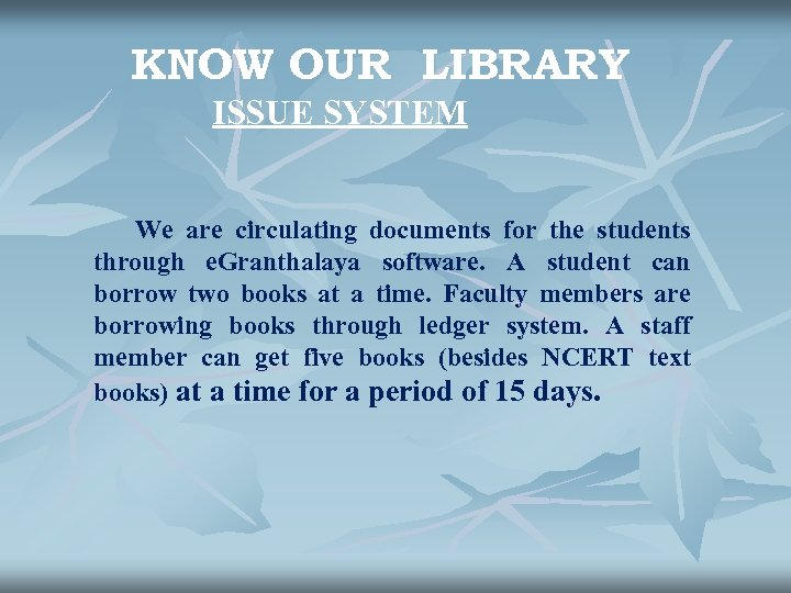 KNOW OUR LIBRARY ISSUE SYSTEM We are circulating documents for the students through e.