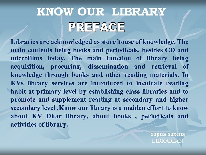 KNOW OUR LIBRARY Libraries are acknowledged as store house of knowledge. The main contents