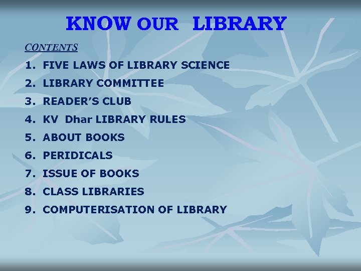 KNOW OUR LIBRARY CONTENTS 1. FIVE LAWS OF LIBRARY SCIENCE 2. LIBRARY COMMITTEE 3.