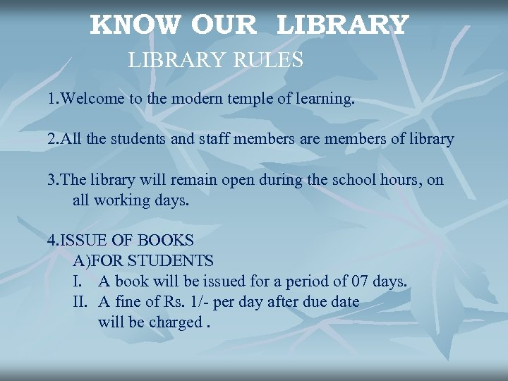 KNOW OUR LIBRARY RULES 1. Welcome to the modern temple of learning. 2. All